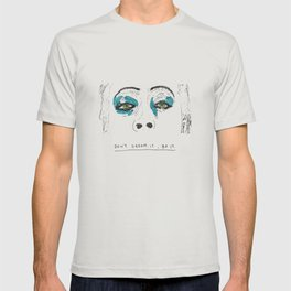 Don't dream it T-shirt