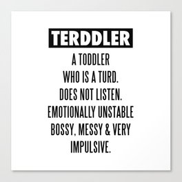 TERDDLER A TODDLER WHO IS TURD Canvas Print