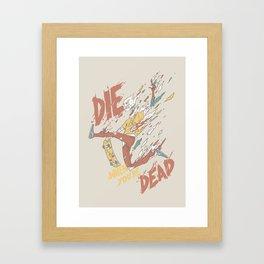 Die When You're Dead Framed Art Print
