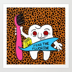 FEAR THE FLUORIDE. Art Print