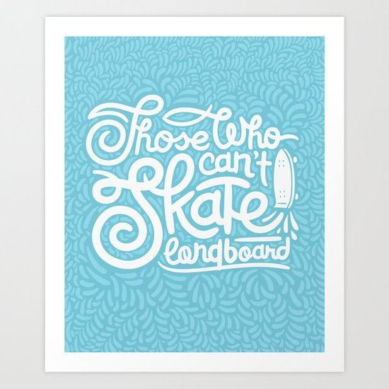 Those Who Can't Skate Longboard Art Print