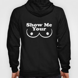 Show Me Your Boobs New Cotton Funny Humorous Men College Gif big boob Hoody
