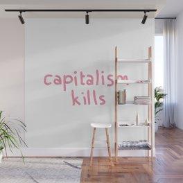 capitalism kills Wall Mural