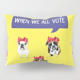 Political Pups - When We All Vote Pillow Sham