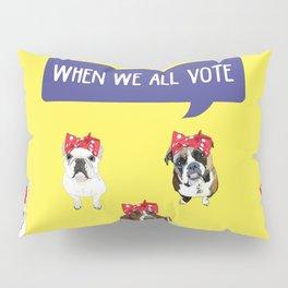 Political Pups - When We All Vote Pillow Sham