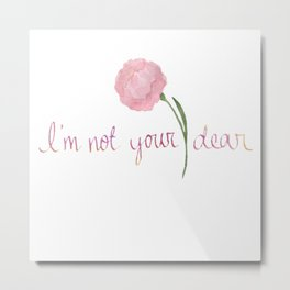 not your dear v2 Metal Print