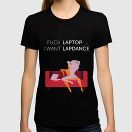 Fuck Laptop .... I Want Lapdance (pink) T-shirt