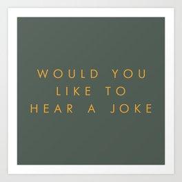 Would You Like To Hear A Joke? Art Print
