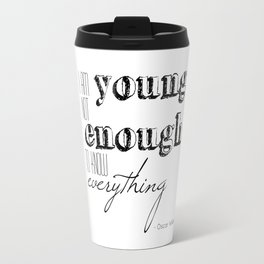 I an not young enough to know everything - Oscar Wilde quote Travel Mug