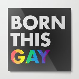 BORN THIS GAY COLOR Metal Print
