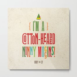 Buddy the Elf! I'm a Cotton-Headed Ninny Muggins! Metal Print