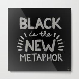 Black is the new Metaphor Metal Print