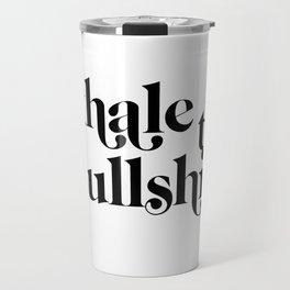 exhale the bullshit Travel Mug