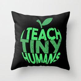 I Teach Tiny Humans - Funny Gifts for Teachers Throw Pillow