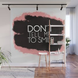 Don't Tell Me To Smile Wall Mural