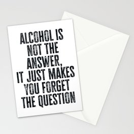 Alcohol is not the answer Stationery Cards