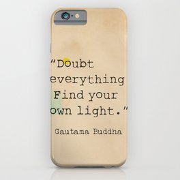 """Doubt everything. Find your own light."" iPhone Case"