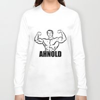arnold Long Sleeve T-shirts featuring Arnold Schwarzenegger  |  AHNOLD by Silvio Ledbetter
