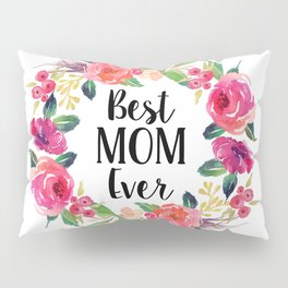 Best Mom Ever Floral Wreath Pillow Sham