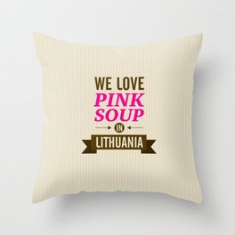We love pink soup in Lithuania Throw Pillow