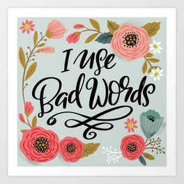 Pretty Not-So-Sweary: I Use Bad Words Art Print