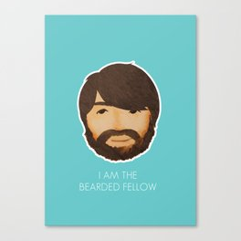 I Am The Bearded Fellow Canvas Print