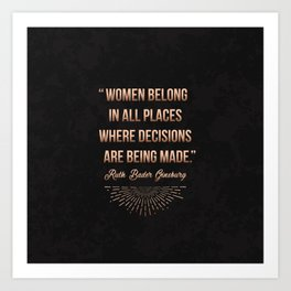 """""""Women belong in all places where decisions are being made."""" -Ruth Bader Ginsburg Kunstdrucke"""
