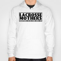 lacrosse Hoodies featuring Lacrosse Mothers by YouGotThat.com
