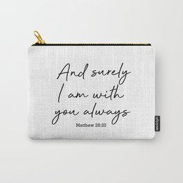 And surely I am with you always. Matthew 28:20 Carry-All Pouch