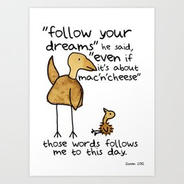 Follow your dreams even if it's about mac'n'cheese Art Print