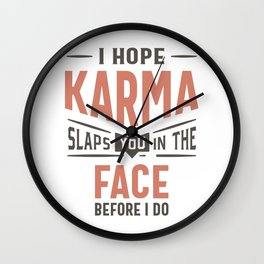 I Hope Karma Slaps You In The Face Funny Gift Wall Clock