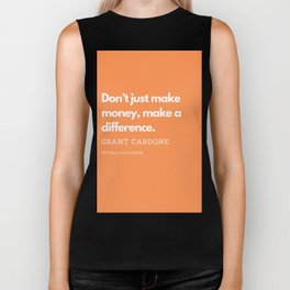 Don't just make money, make a difference. | Grant Cardone Quote Biker Tank