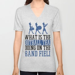 What Is The Football Team Band Field Drumline Marching Band Unisex V-Neck