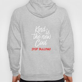 Kind Is The New Cool Stop Bullying Be Kind No To Bully Hoody