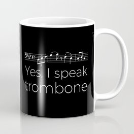 Yes, I speak trombone Coffee Mug