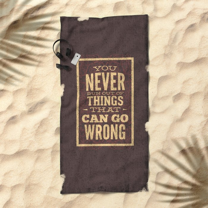 YOU never run out of things that can go wrong- Typography Beach Towel
