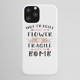 Not Fragile Like A Flower Fragile Like A Bomb Feminist gift T-Shirt iPhone Case