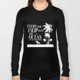 Funny T-Shirt Slip Into The Ocean Like Going Home Apparel Long Sleeve T-shirt