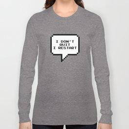 I don't quit I restart Long Sleeve T-shirt