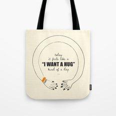 I want a Hug! Tote Bag