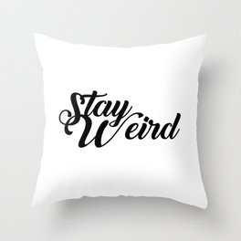 Stay Weird Beautiful Script Typography Throw Pillow