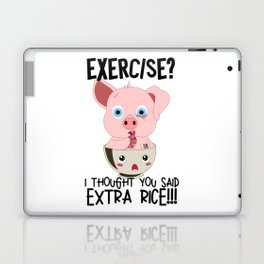 Exercise? I Though Said Extra Rice Pig Sarcasm Laptop & iPad Skin