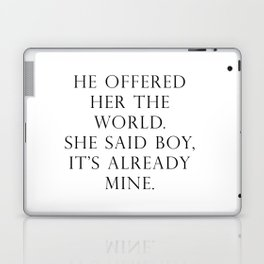 He offered her the world. She said boy, it's already mine. Laptop & iPad Skin