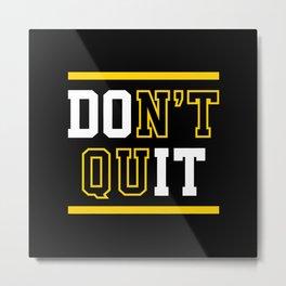 Don't Quit (Do It) Metal Print