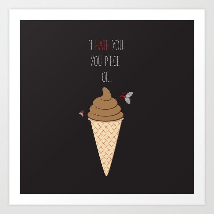'Hate + Love! You piece of sweet!' Art Print