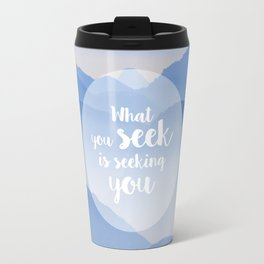 What you seek is seeking you Travel Mug