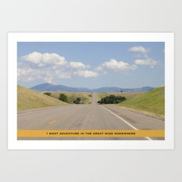 I want adventure in the great wide somewhere Art Print