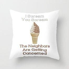 I Scream, You Scream, the Neighbors are Getting Concerned Throw Pillow