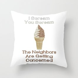 I Scream, You Scream, the Neighbors are Getting Concerned Throw Pillow