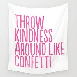 Throw Kindness Around Like Confetti Art Print Wall Tapestry